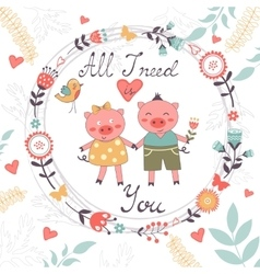 All I need is you romantic card with cute pigs vector image vector image
