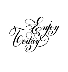 Enjoy today handwritten lettering positive vector