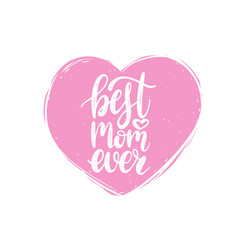 best mom ever calligraphy happy mothers vector image