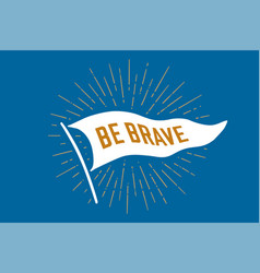 flag be brave old school banner with text vector image