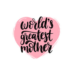 worlds greatest mother calligraphy happy vector image