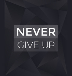 Never give up motivational dark poster vector
