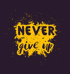 never give up motivational inspirational quote vector image