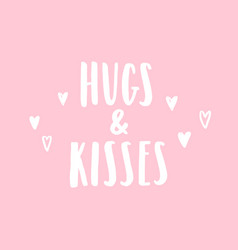 hugs and kisses hand drawn lettering vector image vector image