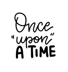 once upon a time - inspirational and motivational vector image