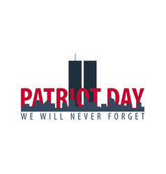 Patriot day emblems or logo september 11 we will vector