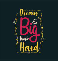 Dream big work hard vector