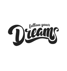 follow your dreams hand drawn lettering style vector image