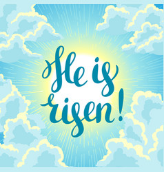 he is risen happy easter concept or vector image