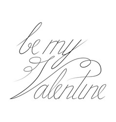 be my valentine text black typography s vector image
