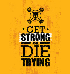 Get strong or die trying inspiring raw workout vector