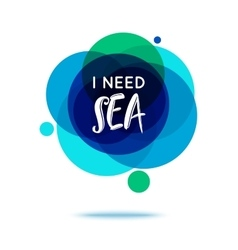 I Need Sea - Creative Quote Abstract colorful vector