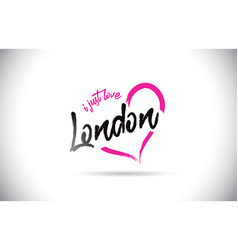 london i just love word text with handwritten vector image