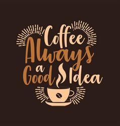 coffee always a good idea vector image