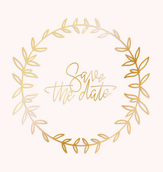 golden wreath frame with a save date hand vector image