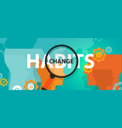 changing habits old with new concept focus vector image