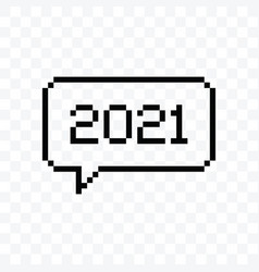 Year 2021 speech bubble pixel art style vector