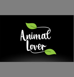 Animal lover word text with green leaf logo icon vector