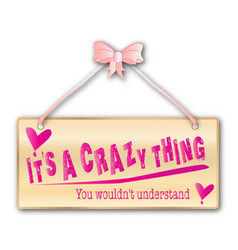 Its a crazy thing sign vector