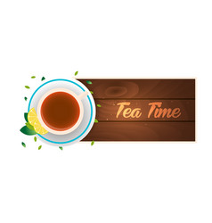 tea time cup of tea with lemon wooden background vector image