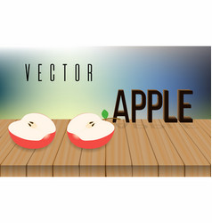 Two halfs of red apple on the wooden table blur vector