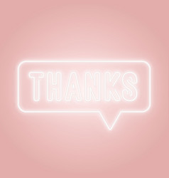 thanks neon sign thanks word in a speech bubble vector image