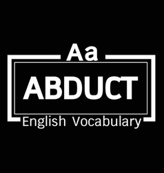 Abduct english word vocabulary design vector