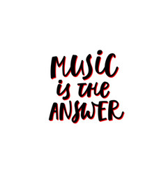 Music is answer calligraphy quote lettering vector