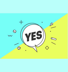 Yes banner speech bubble vector