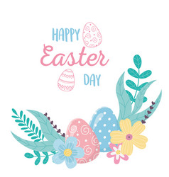 happy easter decorative eggs flowers leaves vector image