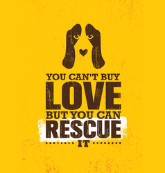 you can not buy love but you can rescue it vector image