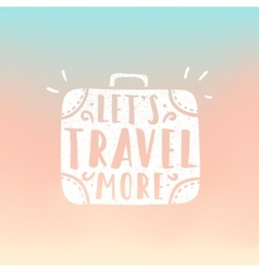 Lets travel more Suitcase vector image