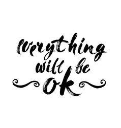 everything will be ok - fun brush ink inscription vector image vector image