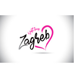 Zagreb i just love word text with handwritten vector