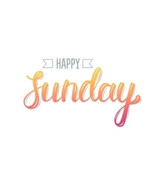 Happy sunday Trendy hand lettering quote fashion vector image