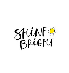 Shine bright sun calligraphy quote lettering vector