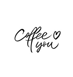 Coffee loves you modern brush calligraphy vector