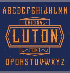 Vintage label font named luton vector