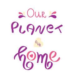 our planet our home vector image