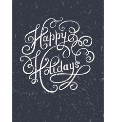 Grunge calligraphic Happy Holidays hand writing vector