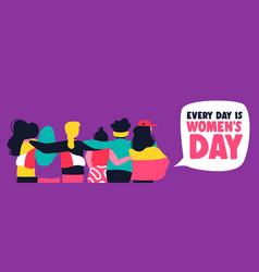 Every day is womens day banner with girl friends vector