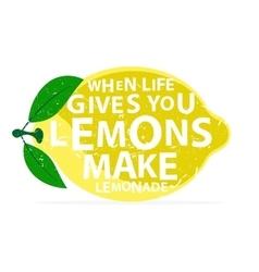 When life gives you lemons make lemonade - vector image
