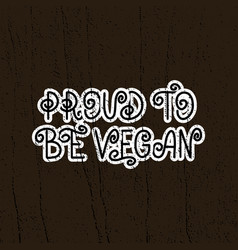 lettering proud to be vegan vector image