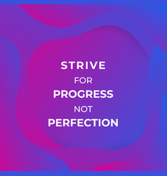Strive for progress not perfection trendy poster vector