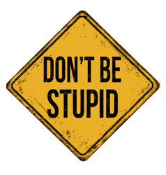 Dont be stupid vintage rusty metal sign vector