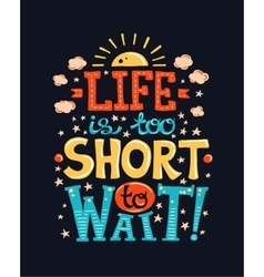 Life is too short to wait - poster with a quote vector image