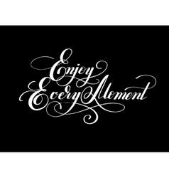 Lettering inscription Enjoy every moment vector