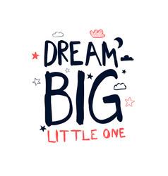 dream big little one slogan vector image