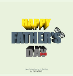 happy fathers day in 3d realistic inscription vector image