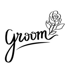 hand-lettering of word groom wedding vector image
